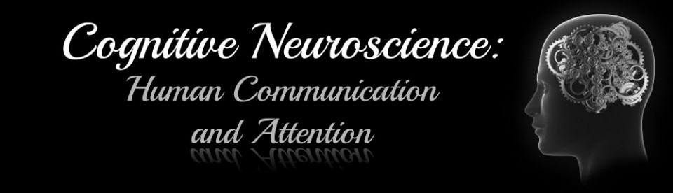 Cognitive Neuroscience: Human Communication and Attention