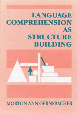 Language Comprehension as Structure Building by Gernsbacher